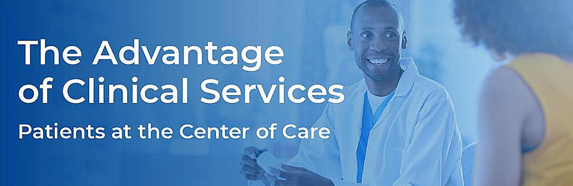 The Advantage of Clinical Services - Patient at the Center of Care
