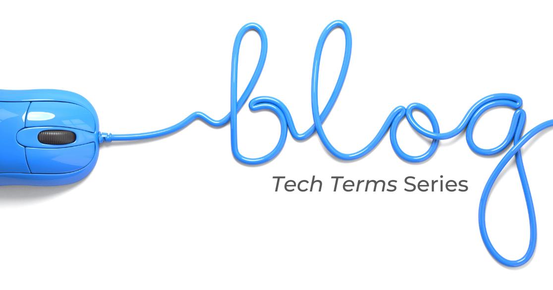 Blog Tech Terms Series