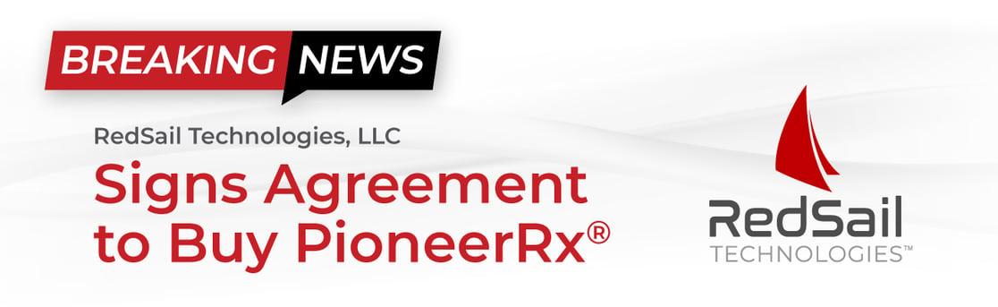 Breaking News: RedSail Technologies, LLC Signs Agreement to Buy PioneerRx®